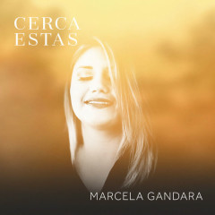 Cerca Estás (Single) - Marcela Gandara