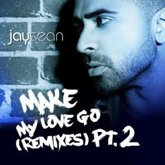 Make My Love Go (The Remixes, Pt.2) - Jay Sean,Sean Paul