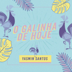 O Galinha De Hoje (Single) - Yasmin Santos