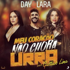 Meu Coração Não Chora Urra - Day e Lara,Gusttavo Lima