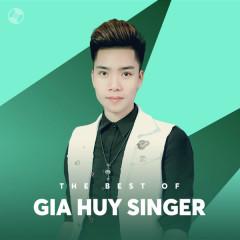Những Bài Hát Hay Nhất Của Gia Huy Singer - Gia Huy Singer