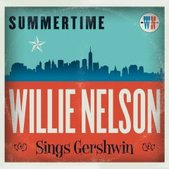 Summertime: Willie Nelson Sings Gershwin - Willie Nelson