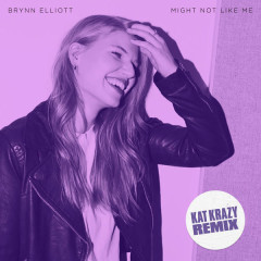 Might Not Like Me (Kat Krazy Remix) - Brynn Elliott