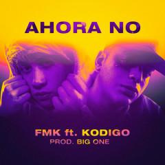 Ahora No (Single) - FMK