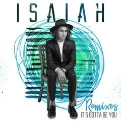 It's Gotta Be You (Remixes) - Isaiah