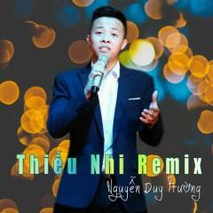 Thiếu Nhi Remix - Nguyễn Duy Trường