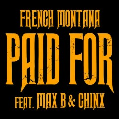 Chinx & Max/Paid For - French Montana,Max B,Chinx