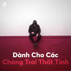 Dành Cho Các Chàng Trai Thất Tình - Various Artists
