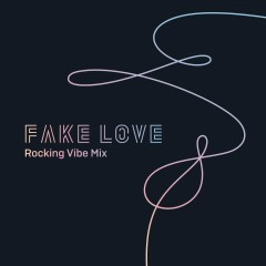 Fake Love (Rocking Vibe Mix) (Single) - BTS