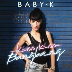 Kiss Kiss Bang Bang - Baby K
