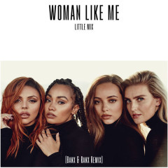 Woman Like Me (Banx & Ranx Remix) - Little Mix