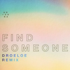 Find Someone (DROELOE Remix) - A R I Z O N A