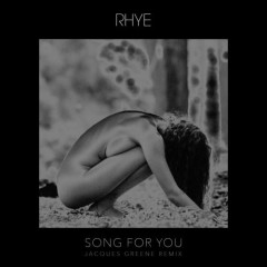 Song For You (Jacques Greene Remix) - Rhye