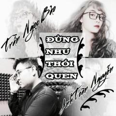 Đừng Như Thói Quen (Cover) (Single) - Trần Ngọc Bảo, Anh Toàn Nguyễn