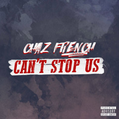 Can't Stop Us (Single) - Chaz French