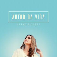 Autor da Vida - Aline Barros