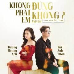 Không Phải Em Đúng Không (New Version) (Single) - Dương Hoàng Yến, Bùi Anh Tuấn