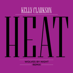 Heat (Wolves By Night Remix) - Kelly Clarkson