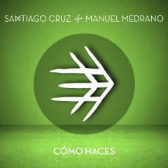 Cómo Haces - Santiago Cruz, Manuel Medrano