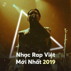 Nhạc Rap Việt Mới Nhất 2019 - Various Artists