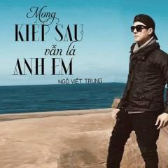 Mong Kiếp Sau Vẫn Là Anh Em (Single) - Ngô Viết Trung