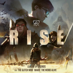 Rise (Single) - League Of Legends, The Glitch Mob, Mako