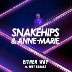Either Way - Snakehips,Anne-Marie,Joey Bada$$