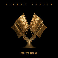 Perfect Timing (Single) - Nipsey Hussle