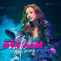 Biết Đâu Anh Gặp May (Single) - Ngọc KayLa, Yanbi