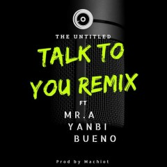Talk To You (Remix Version) (Single) - The Untitled, Mr. A, Bueno, Yanbi