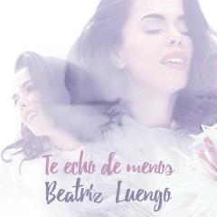 Te Echo de Menos - Beatriz Luengo