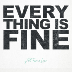 Everything Is Fine (Single) - All Time Low