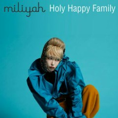 Holy Happy Family - Miliyah Kato
