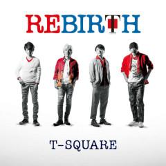 Rebirth - T-SQUARE