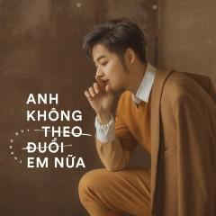Anh Không Theo Đuổi Em Nữa (Single) - Thanh Duy