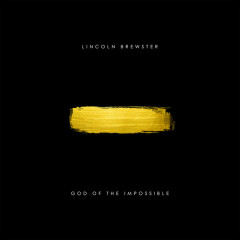 God Of The Impossible (Deluxe) - Lincoln Brewster