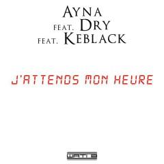 J'attends mon heure - Ayna,Dry,Keblack