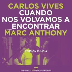 Cuando Nos Volvamos a Encontrar (Versíon Cumbia) - Carlos Vives,Marc Anthony