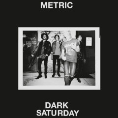 Dark Saturday (Single) - Metric