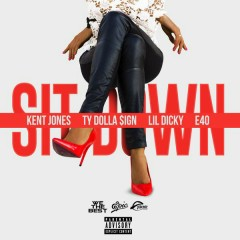 Sit Down - Kent Jones,Ty Dolla $ign,Lil Dicky,E-40