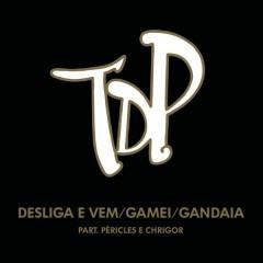 Desliga e Vem / Gamei / Gandaia (Ao Vivo) - Turma do Pagode,Péricles,Chrigor