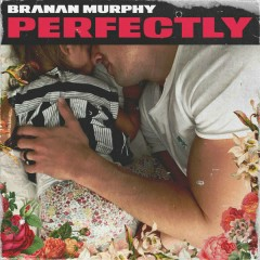 Perfectly (Single) - Branan Murphy