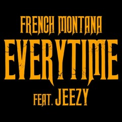Everytime - French Montana,Jeezy