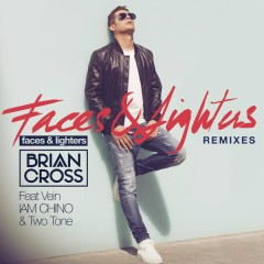 Faces & Lighters (Remixes) - Brian Cross,Vein,IAM CHINO,Two Tone