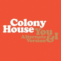 You & I (Alternate Version) - Colony House