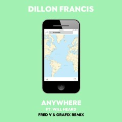 Anywhere (Fred V & Grafix Remix) - Dillon Francis,Will Heard