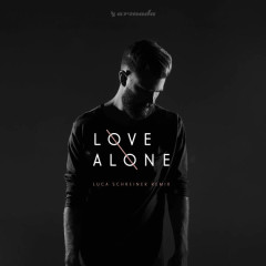 Love Alone (Luca Schreiner Remix)