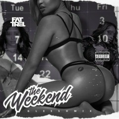 The Weekend (Gleesh Mix) - Fat Trel