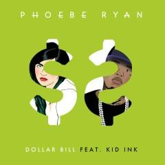 Dollar Bill - Phoebe Ryan,Kid Ink