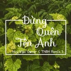 Đừng Quên Tên Anh (Cover) (Single) - Huy Vạc, TNBH Mix